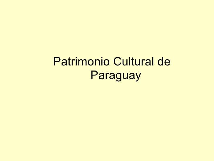 <ul><li>Patrimonio Cultural de Paraguay </li></ul>