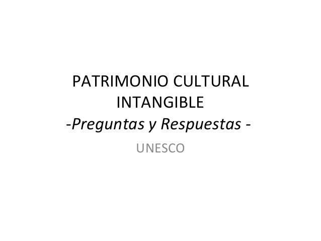 PATRIMONIO CULTURAL INTANGIBLE -Preguntas y Respuestas - UNESCO