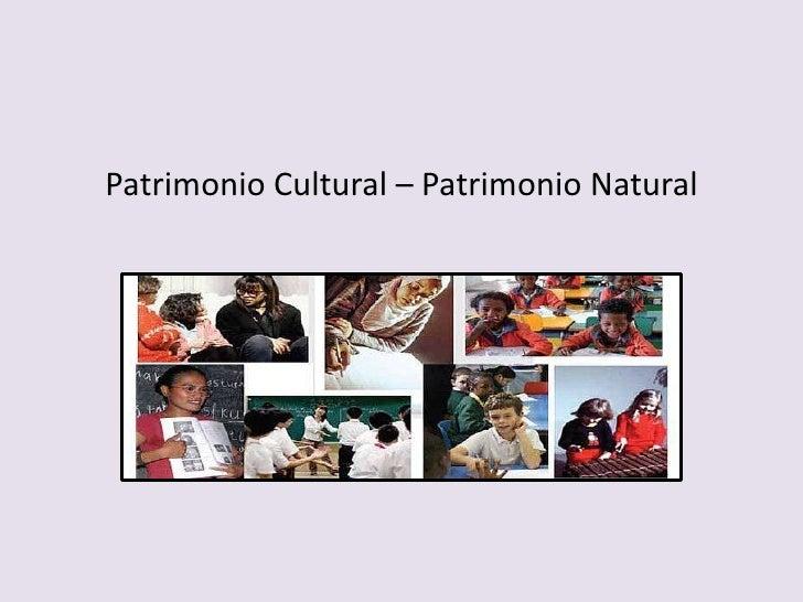 Patrimonio cultural patrimonio natural