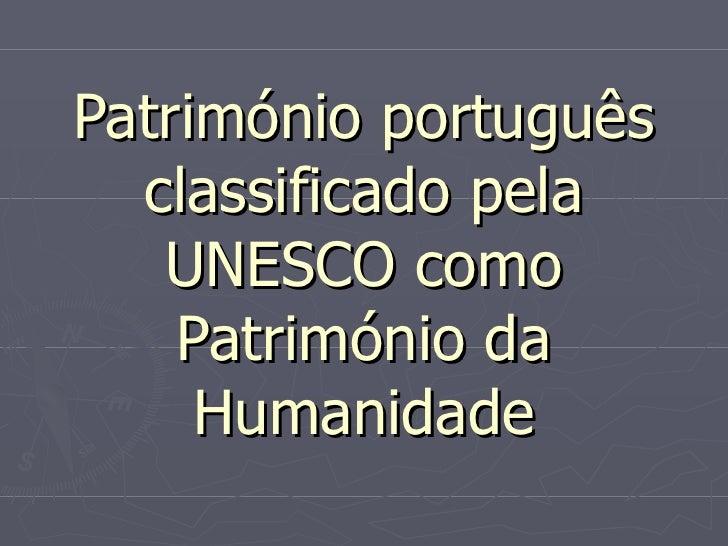 Património português  classificado pela   UNESCO como    Património da     Humanidade