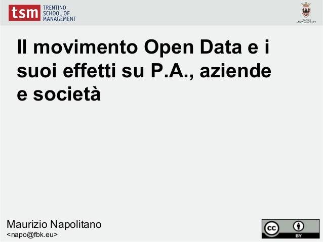 Il movimento Open Data e i  suoi effetti su P.A., aziende  e societàMaurizio Napolitano<napo@fbk.eu>