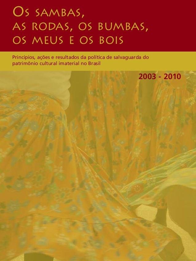 Princípios, ações e resultados da política de salvaguarda do patrimônio cultural imaterial no Brasil OS SAMBAS, AS RODAS, ...