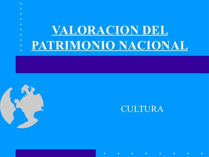 VALORACION DELPATRIMONIO NACIONAL          CULTURA