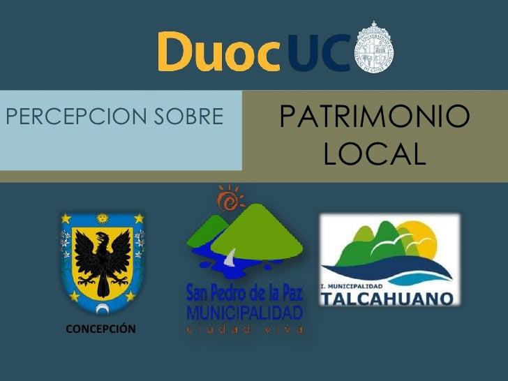 PERCEPCION SOBRE   PATRIMONIO                     LOCAL    CONCEPCIÓN