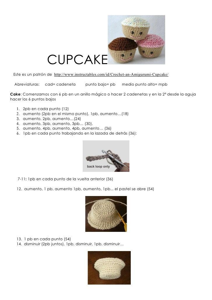 CUPCAKE Este es un patrón de http://www.instructables.com/id/Crochet-an-Amigurumi-Cupcake/  Abreviaturas:   cad= cadeneta ...