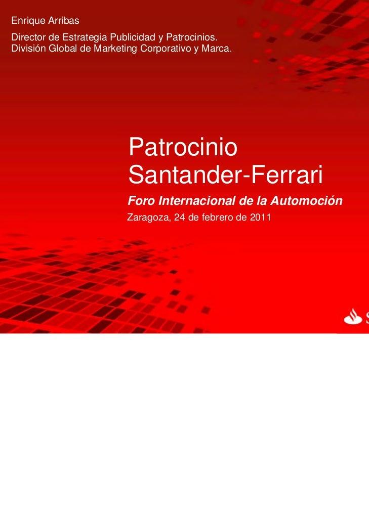 Enrique ArribasDirector de Estrategia Publicidad y Patrocinios.División Global de Marketing Corporativo y Marca.          ...