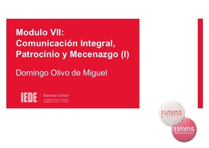 Modulo VII: Comunicación Integral, Patrocinio y Mecenazgo (I)  Domingo Olivo de Miguel