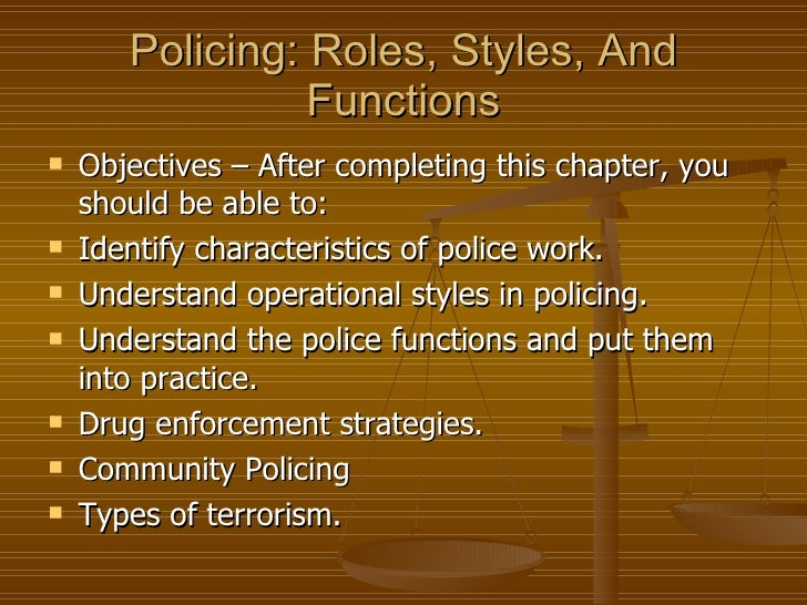 Policing: Roles, Styles, And Functions <ul><li>Objectives – After completing this chapter, you should be able to: </li></u...