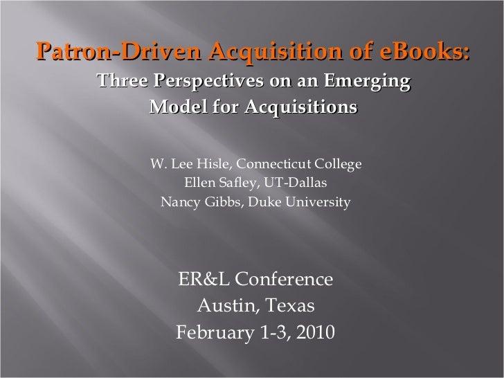 <ul><li>Patron-Driven Acquisition of eBooks:  </li></ul><ul><li>Three Perspectives on an Emerging  </li></ul><ul><li>Model...