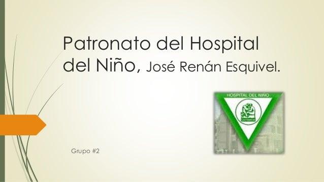 Patronato del Hospital del Niño, José Renán Esquivel. Grupo #2