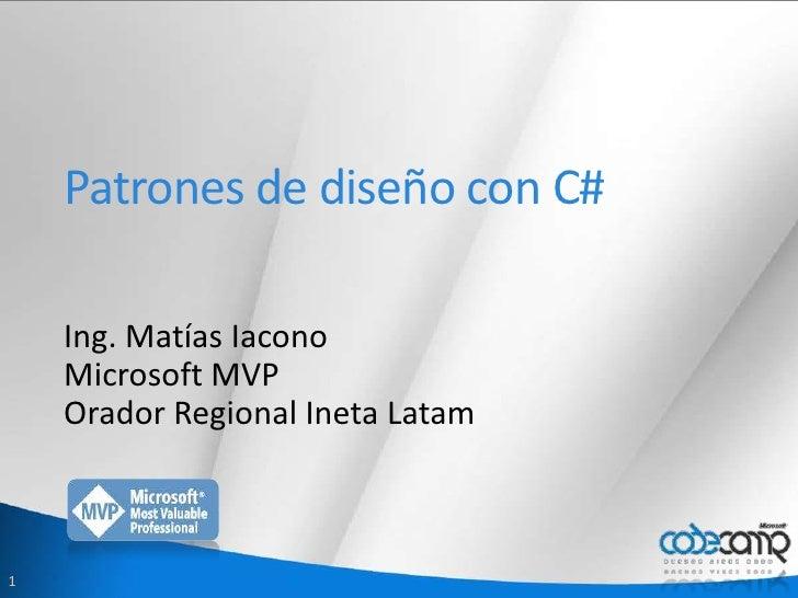 Patrones de diseño con C#<br />Ing. Matías Iacono<br />Microsoft MVP<br />Orador Regional Ineta Latam<br />