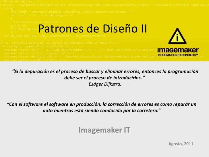 """Patrones de Diseño II  """"Si la depuración es el proceso de buscar y eliminar errores, entonces la programación             ..."""