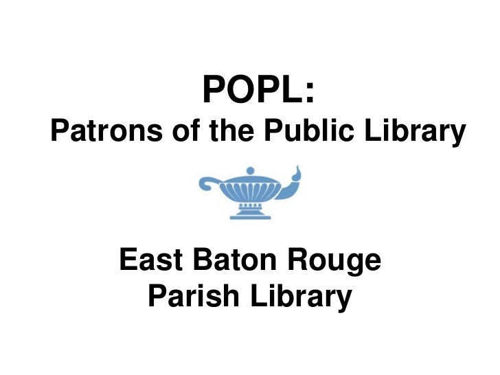 POPL:Patrons of the Public Library    East Baton Rouge     Parish Library