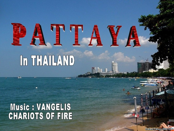 P A T T A Y A In THAILAND Music : VANGELIS CHARIOTS OF FIRE