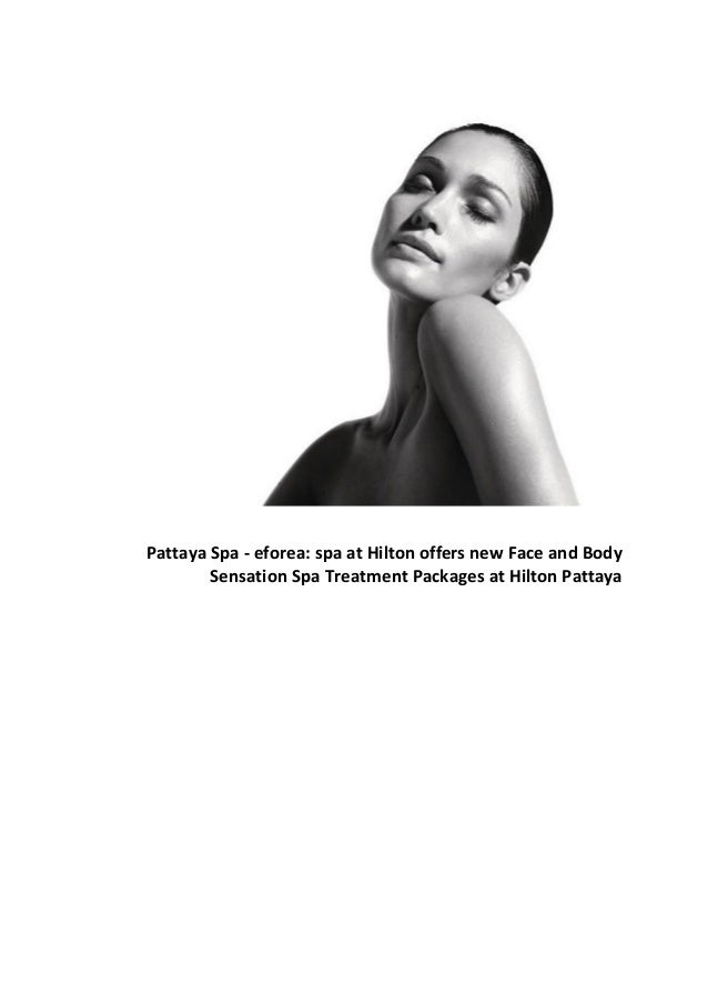 Pattaya Spa - eforea: spa at Hilton offers new Face and Body Sensation Spa Treatment Packages at Hilton Pattaya