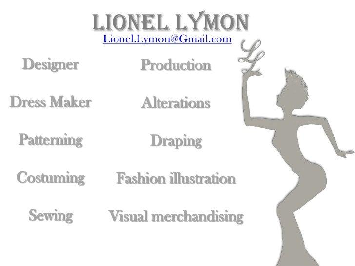 Lionel Lymon              Lionel.Lymon@Gmail.com Designer           ProductionDress Maker         Alterations Patterning  ...