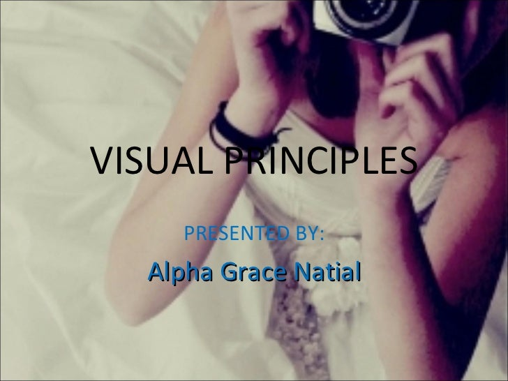 VISUAL PRINCIPLES PRESENTED BY: Alpha Grace Natial
