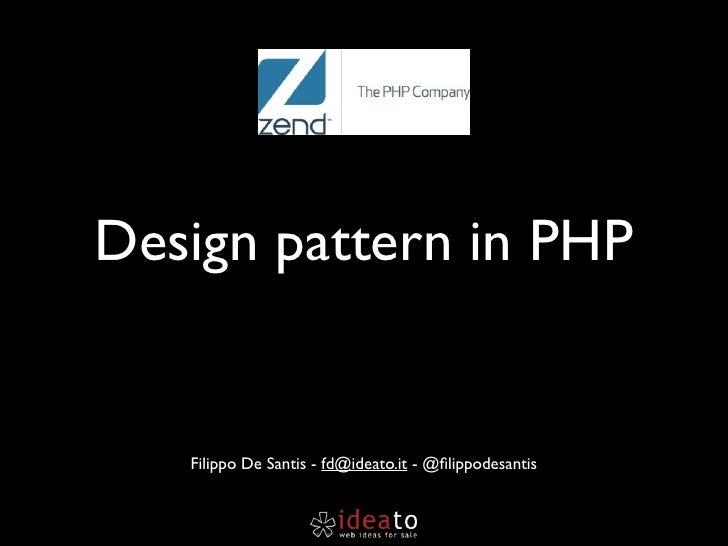 Design pattern in PHP   Filippo De Santis - fd@ideato.it - @filippodesantis