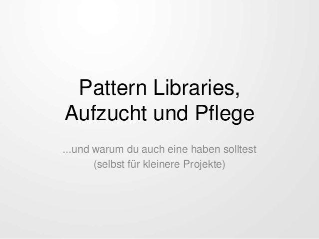 Design Pattern Libraries, Aufzucht und Pflege