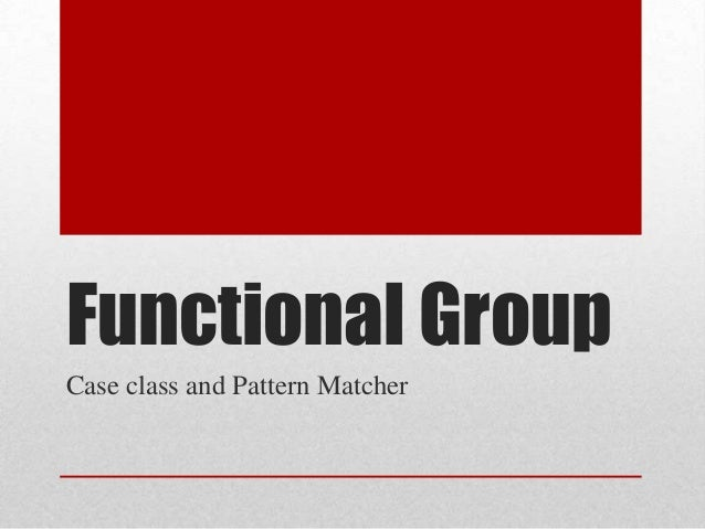 Functional Group Case class and Pattern Matcher