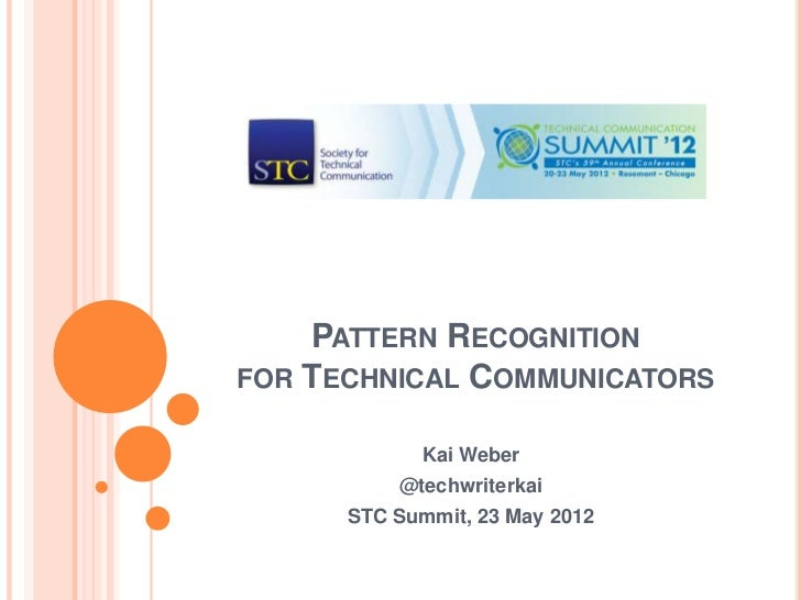PATTERN RECOGNITIONFOR TECHNICAL COMMUNICATORS            Kai Weber          @techwriterkai      STC Summit, 23 May 2012