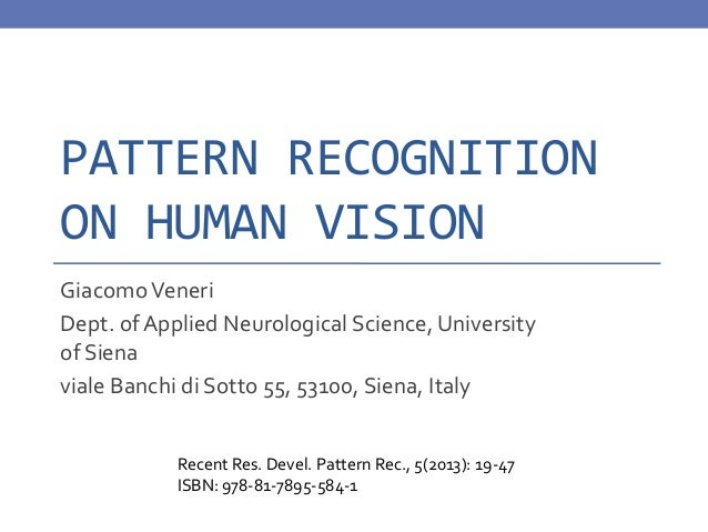 PATTERN RECOGNITION ON HUMAN VISION GiacomoVeneri Dept. of Applied Neurological Science, University of Siena viale Banchi ...