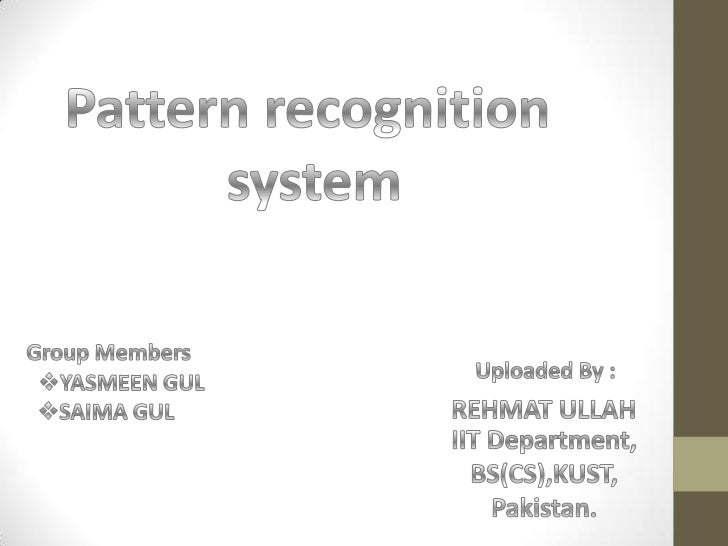 •   What is pattern?•   What is pattern recognition system?•   Pattern recognition procedure•   Pattern recognition approa...