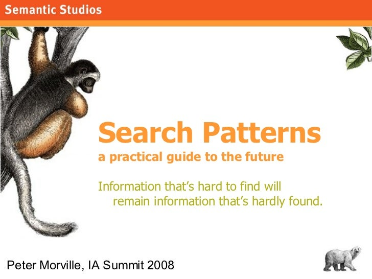 Search Patterns a practical guide to the future Information that's hard to find will  remain information that's hardly fou...