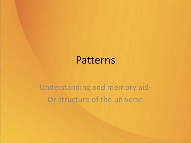 Patterns Understanding and memory aid- Or structure of the universe