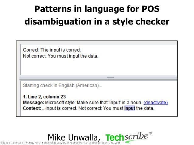 Patterns in language for POS disambiguation in a style checker  Mike Unwalla,  Source location: http://www.techscribe.co.u...
