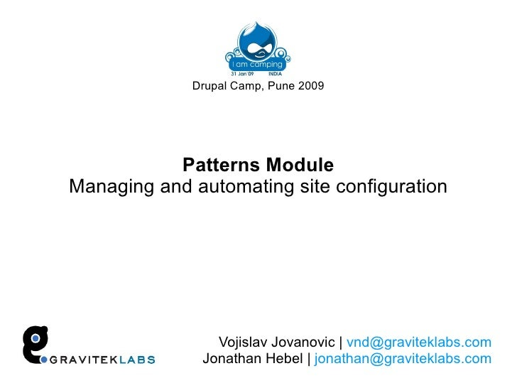 Drupal Camp, Pune 2009                Patterns Module Managing and automating site configuration                     Vojis...