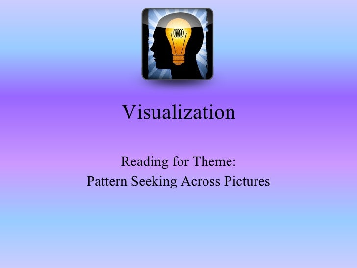 Visualization Reading for Theme: Pattern Seeking Across Pictures