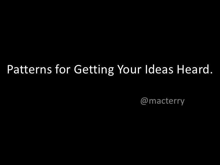 Patterns for getting your ideas heard