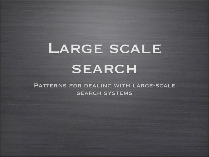 Large scale     searchPatterns for dealing with large-scale           search systems