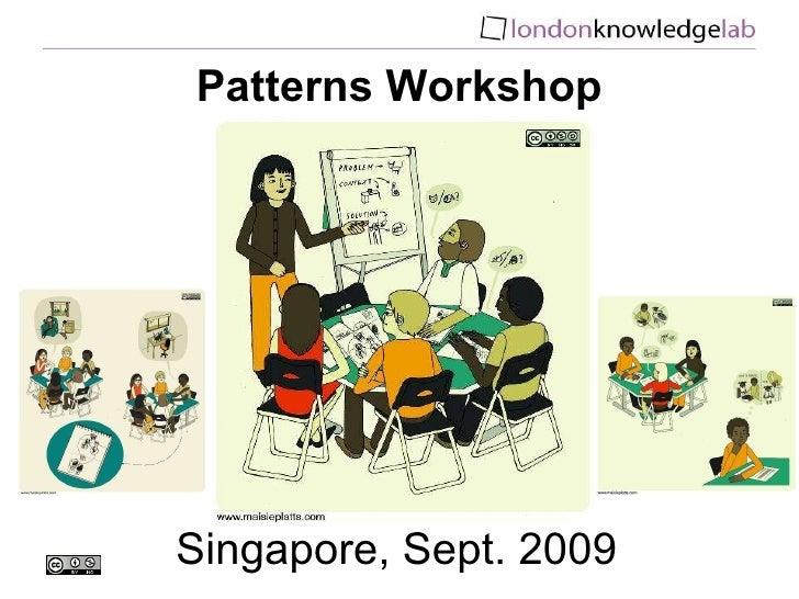 Patterns Workshop Singapore, Sept. 2009