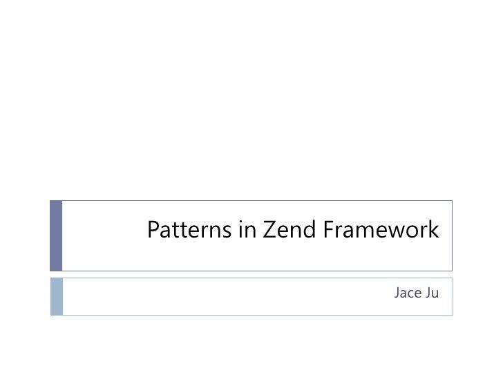 Patterns in Zend Framework                        Jace Ju