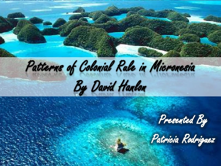 Patterns of Colonial Rule in MicronesiaBy David Hanlon<br />Presented By<br />Patricia Rodriguez<br />