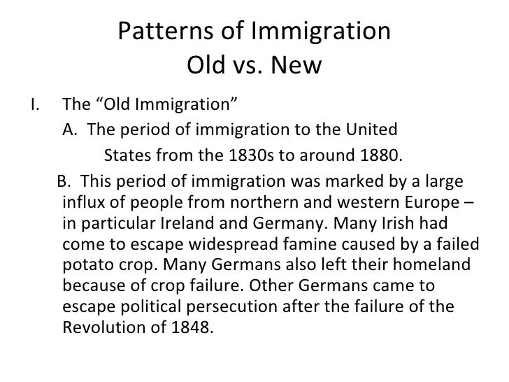 "Patterns of Immigration Old vs. New <ul><li>The ""Old Immigration"" </li></ul><ul><li>A.  The period of immigration to the U..."