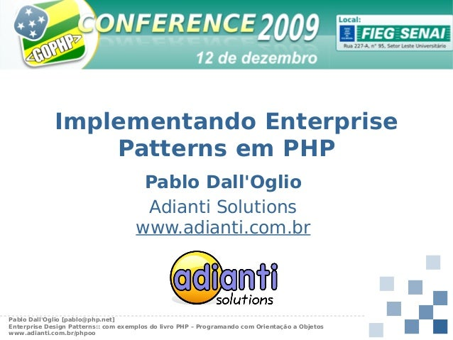 Implementando Enterprise Patterns em PHP Pablo Dall'Oglio Adianti Solutions www.adianti.com.br  Pablo Dall'Oglio [pablo@ph...