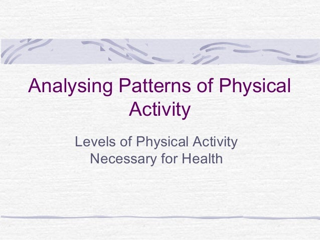 Analysing Patterns of Physical Activity Levels of Physical Activity Necessary for Health