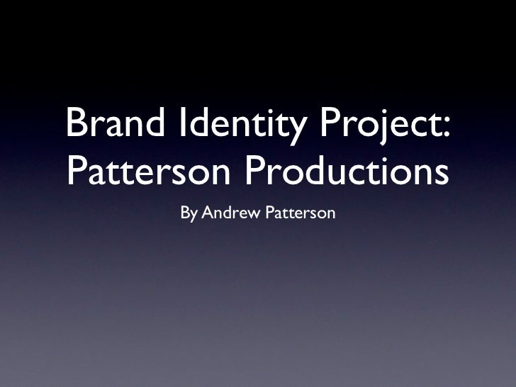 Brand Identity Project:Patterson Productions      By Andrew Patterson