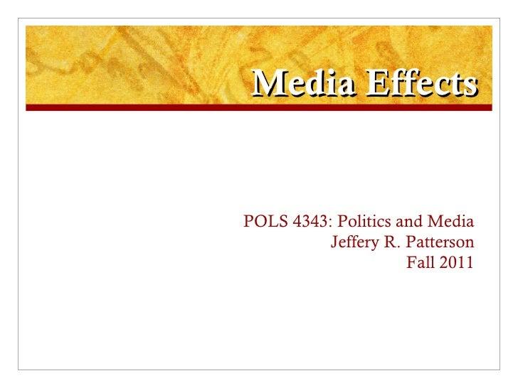 Media Effects POLS 4343: Politics and Media Jeffery R. Patterson Fall 2011