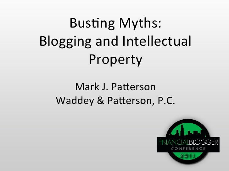 Bus$ng Myths: Blogging and Intellectual        Property       Mark J. Pa;erson    Waddey & Pa;erson,...