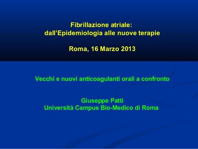 Fibrillazione atriale:   dall'Epidemiologia alle nuove terapie           Roma, 16 Marzo 2013Vecchi e nuovi anticoagulanti ...