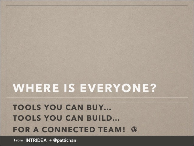 WHERE IS EVERYONE? TOOLS YOU CAN BUY… TOOLS YOU CAN BUILD… FOR A CONNECTED TEAM! 🌎 From + @pattichan