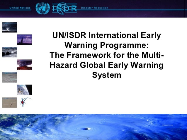 UN/ISDR International Early   Warning Programme:The Framework for the Multi-Hazard Global Early Warning          System
