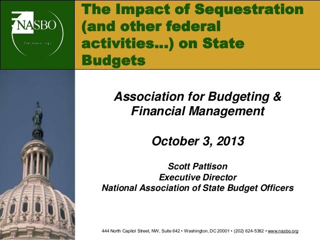 The Impact of Sequestration (and other federal activities…) on State Budgets Association for Budgeting & Financial Managem...