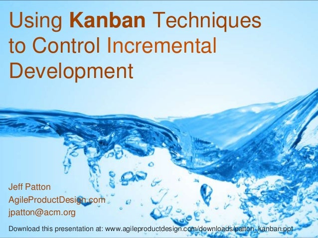 Using Kanban Techniquesto Control IncrementalDevelopmentJeff PattonAgileProductDesign.comjpatton@acm.orgDownload this pres...