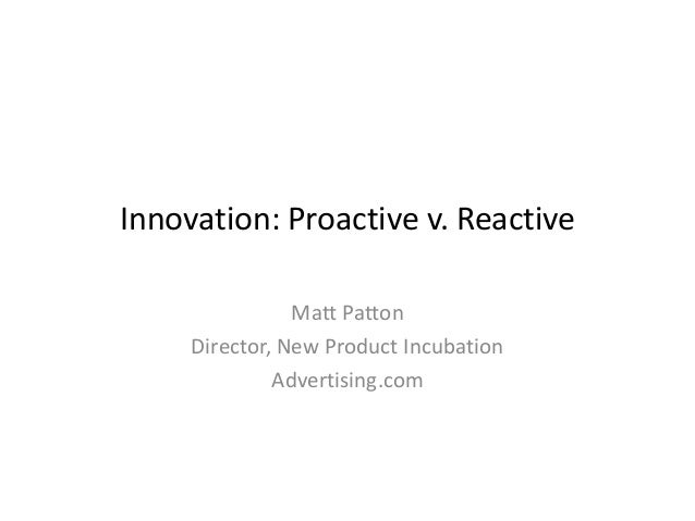 2013-04-17: Reactive vs. Proactive Innovation