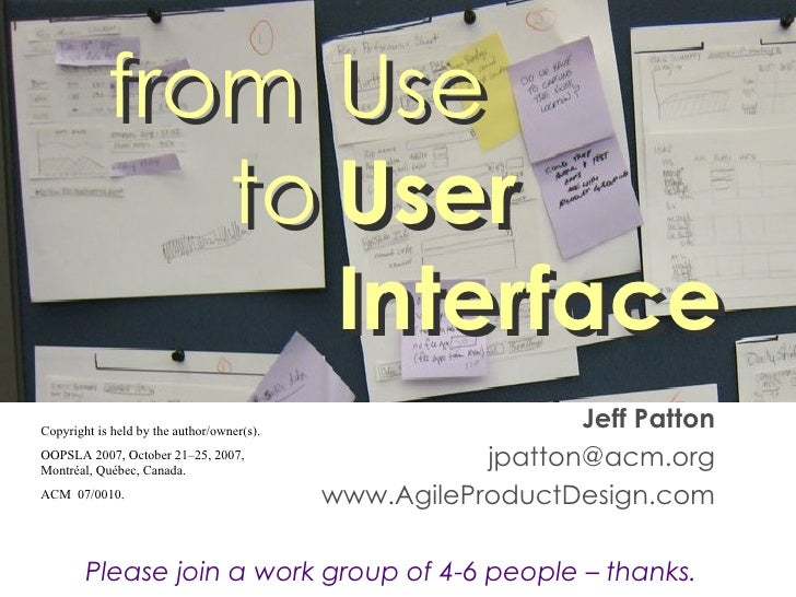 Jeff Patton [email_address] www.AgileProductDesign.com Please join a work group of 4-6 people – thanks. from Use   to User...